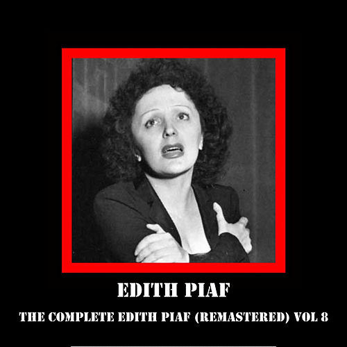 The Complete Edith Piaf (Remastered) Vol 8 by Edith Piaf