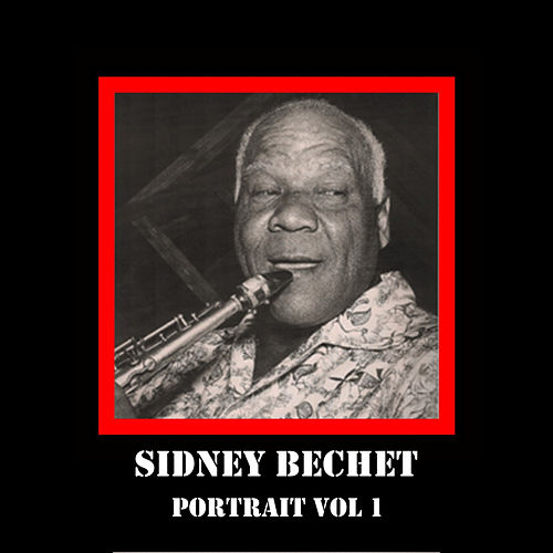 Portrait Vol 1 by Sidney Bechet