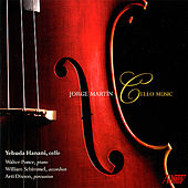 Jorge Martin: Cello Music by Yehuda Hanani