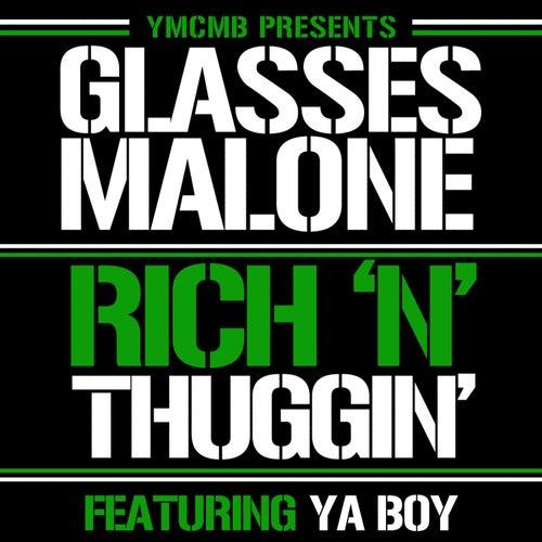Rich N' Thuggin' (feat. Ya Boy) by Glasses Malone