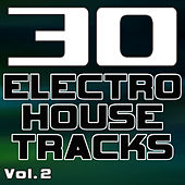 30 Electro House Tracks Vol. 2 - Best of Electro, House, Progressive & Minimal Dance Club Hits by Various Artists
