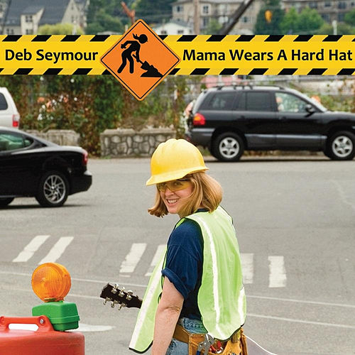 Mama Wears A Hard Hat by Deb Seymour