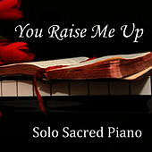 You Raise Me Up - Piano - Sacred Piano - Solo Piano by Piano