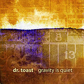Gravity is Quiet by Dr. Toast