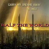 Carry My Dreams Away by Half The World