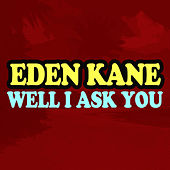 Well I Ask You by Eden Kane