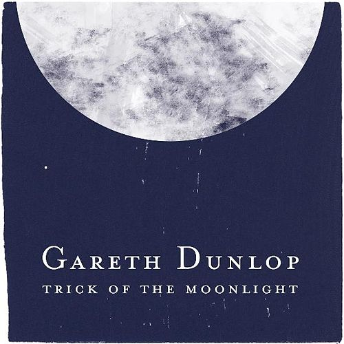 Trick Of The Moonlight - Single by Gareth Dunlop