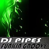 Funkin Groovy by Dj-Pipes