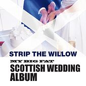 Strip The Willow: My Great Big Scottish Wedding Album by Various Artists