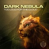 Too Loud For The Cloud by Dark Nebula