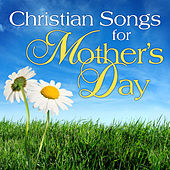 Christian Songs for Mothers Day by Various Artists