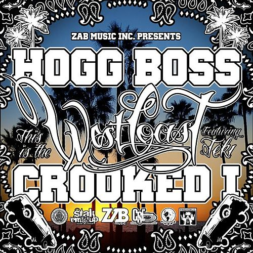 This Is The West Coast (feat. Crooked I & Teki) - Single by Hogg Boss