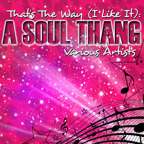 That's The Way (I Like It): A Soul Thang by Various Artists
