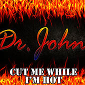 Cut Me While I'm Hot von Dr. John