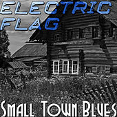 Small Town Blues by The Electric Flag