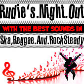 Rudie's Night Out With the Best Sounds In Ska, Reggae And Rock Steady by Various Artists