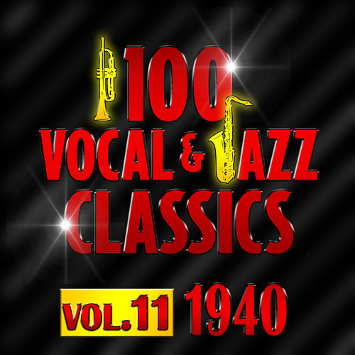 100 Vocal & Jazz Classics - Vol. 11 (1940) by Various Artists
