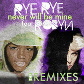 Never Will Be Mine (Remixes) by Rye Rye