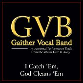 I Catch 'Em God Cleans 'Em Performance Tracks by Gaither Vocal Band