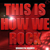 This Is How We Rock! by Brooklyn Bounce