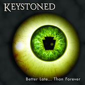 Better Late... Than Forever by Keystoned