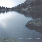 Trout Steak Revival by Trout Steak Revival