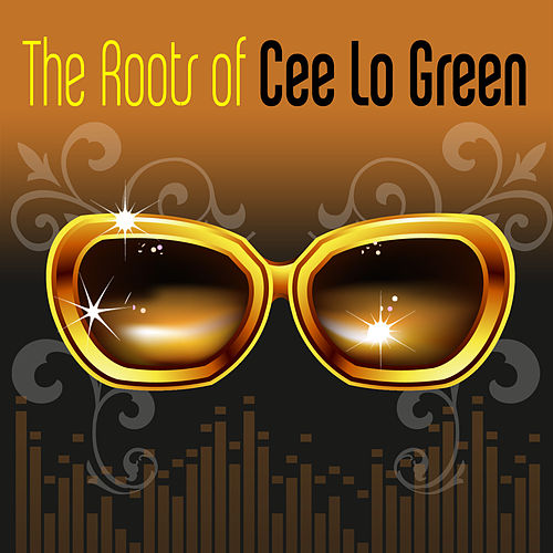 The Roots Of Cee Lo Green by Various Artists