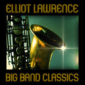 Big Band Classics by Elliot Lawrence