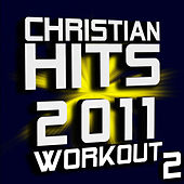 Christian Hits 2011 Workout – Volume 2 by Christian Workout Hits
