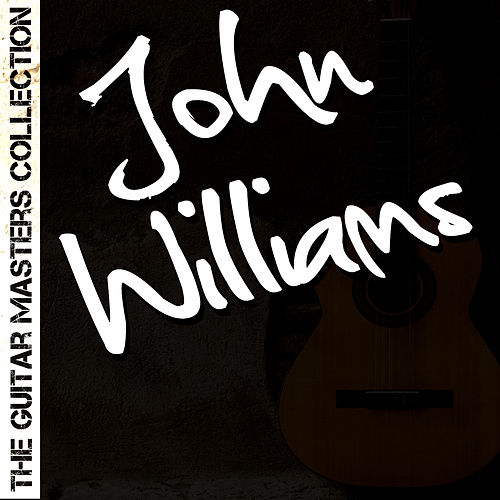 The Guitar Masters Collection: John Williams by John Williams