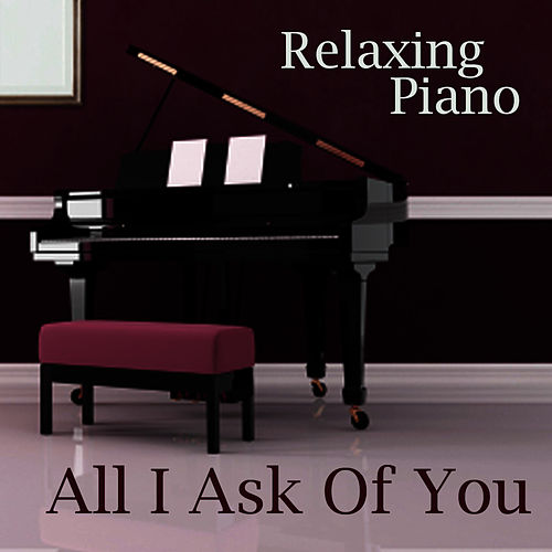 All I Ask of You - Piano Instrumental - Popular Piano Music - Relaxing Piano - Solo Piano Songs by Relaxing Piano