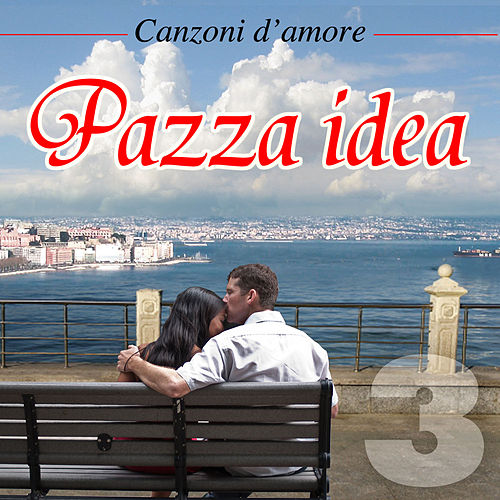 Canzoni d'amore - Vol. 3 - Pazza idea by Various Artists