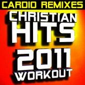 Christian Hits 2011 Workout – Cardio Remixes by Christian Workout Hits