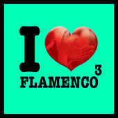 I Love Flamenco Vol.3 by Various Artists