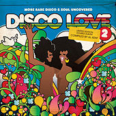 Disco Love 2 - More Rare Disco & Soul Uncovered Compiled By Al Kent by Various Artists