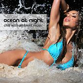 Ocean At Night - Chill With Ambient Music by Various Artists