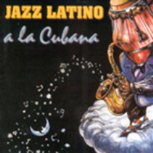 Latin Jazz A La Cubana by Various Artists