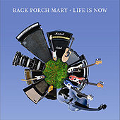 Life is Now by Back Porch Mary