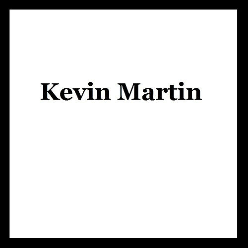 Kevin Martin by Kevin Martin