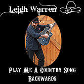 Play Me A Country Song Backwards by Leigh Warren