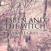 Violet Cries by Esben And The Witch