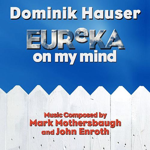 Eureka On My Mind - Theme from