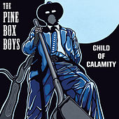 Child Of Calamity by The Pine Box Boys