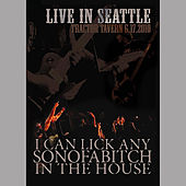 Live in Seattle by I Can Lick Any Sonofabitch in the House