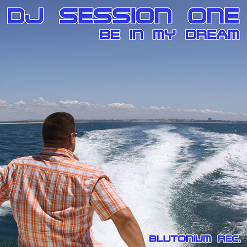 Be in My Dream by DJ Session One
