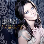 I'm Gonna Love You Through It by Martina McBride