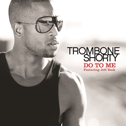 Do To Me by Trombone Shorty
