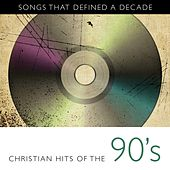 Songs That Defined A Decade: Volume 3 Christian Hits of the 90's von Various Artists