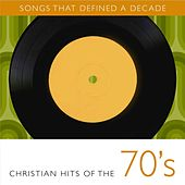 Songs That Defined A Decade: Volume 1 Christian Hits of the 70's by Various Artists