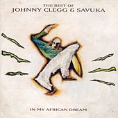 The Best Of Johnny Clegg & Savuka - In My African Dream by Johnny Clegg